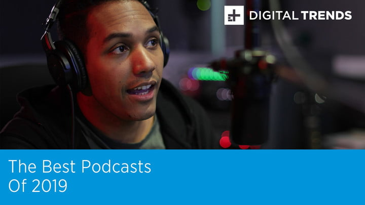 The Best Podcasts of 2019 | Digital Trends